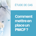 Comment mettre en place un suivi clinique post-marketing (PMCF)